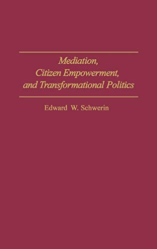 Mediation, Citizen Empowerment, and Transformational Politics 9780275945527