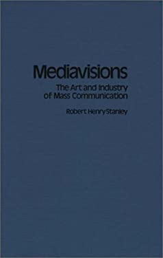 Mediavisions: The Art and Industry of Mass Communication 9780275927363