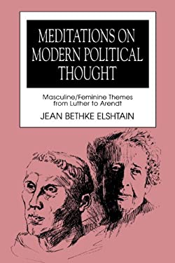 Meditations on Modern Political Thought: Masculine/Feminine Themes from Luther to Arendt 9780275920548
