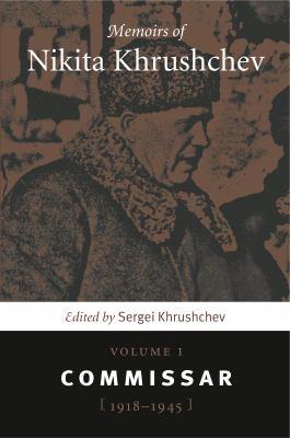 Memoirs of Nikita Khrushchev, Volume 1: The Commissar, 1918-1945 9780271023328