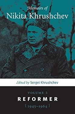 Memoirs of Nikita Khrushchev, Volume 2: Reformer: 1945-1964 9780271028613