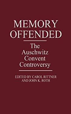 Memory Offended: The Auschwitz Convent Controversy 9780275936068