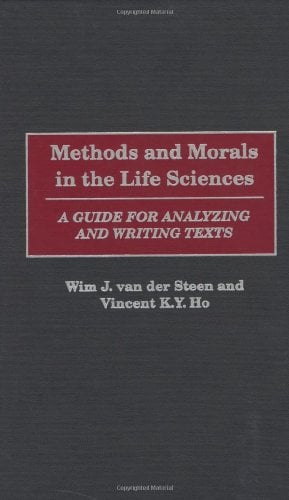 Methods and Morals in the Life Sciences: A Guide for Analyzing and Writing Texts 9780275971199