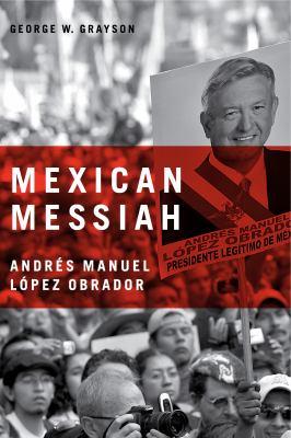 Mexican Messiah: Andres Manuel Lopez Obrador 9780271032627