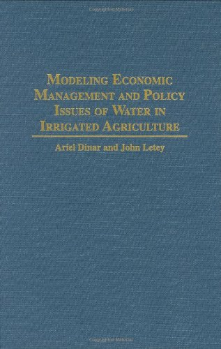 Modeling Economic Management and Policy Issues of Water in Irrigated Agriculture 9780275950170