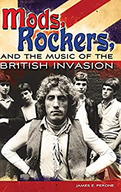 Mods, Rockers, and the Music of the British Invasion 9780275998608