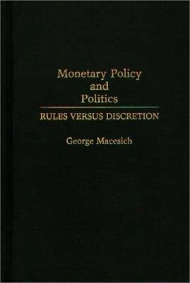 Monetary Policy and Politics: Rules Versus Discretion 9780275943356