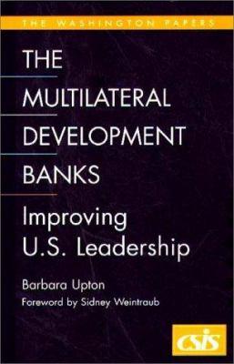 The Multilateral Development Banks: Improving U.S. Leadership 9780275969677
