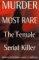 Murder Most Rare: The Female Serial Killer 9780275960032