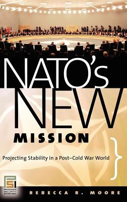 NATO's New Mission: Projecting Stability in a Post-Cold War World 9780275992965