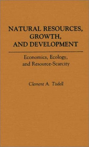 Natural Resources, Growth, and Development: Economics, Ecology and Resource-Scarcity 9780275934798
