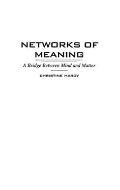 Networks of Meaning: A Bridge Between Mind and Matter 9780275960353
