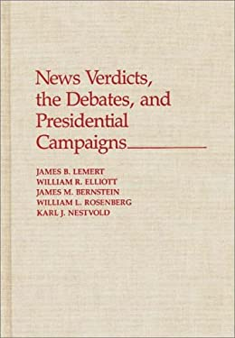 News Verdicts, the Debates, and Presidential Campaigns 9780275937584
