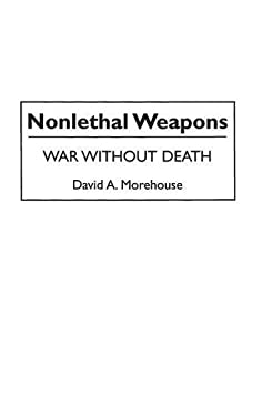 Nonlethal Weapons: War Without Death 9780275951702