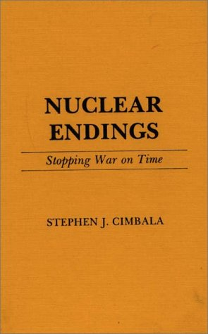 Nuclear Endings: Stopping War on Time 9780275931650