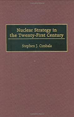 Nuclear Strategy in the Twenty-First Century 9780275968694