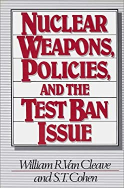 Nuclear Weapons, Policies, and the Test Ban Issue 9780275923129