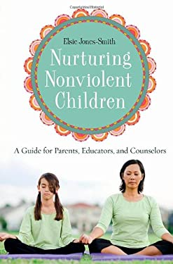 Nurturing Nonviolent Children: A Guide for Parents, Educators, and Counselors 9780275984038