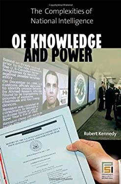 Of Knowledge and Power: The Complexities of National Intelligence 9780275994433