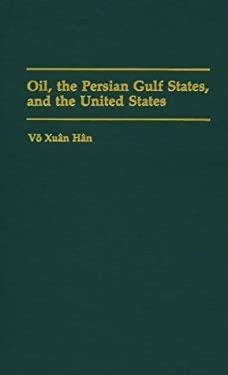 Oil, the Persian Gulf States, and the United States 9780275945053