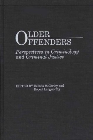 Older Offenders: Perspectives in Criminology and Criminal Justice 9780275927349