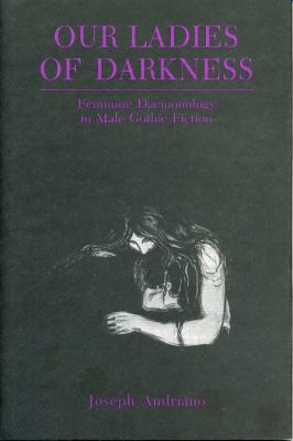 Our Ladies of Darkness: Feminine Daemonology in Male Gothic Fiction 9780271027272