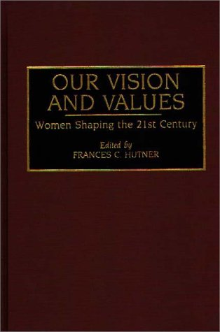 Our Vision and Values: Women Shaping the 21st Century 9780275940324