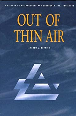 Out of Thin Air: A History of Air Products and Chemicals, Inc., 1940-1990 9780275937652