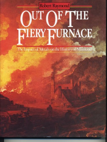 Out of the Fiery Furnace: The Impact of Metals on the History of Mankind 9780271004419