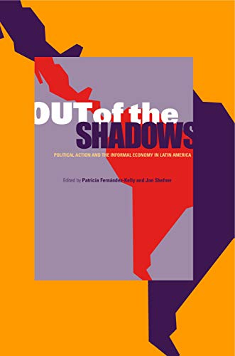 Out of the Shadows: Political Action and the Informal Economy in Latin America 9780271027517