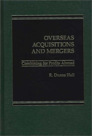 Overseas Acquisitions and Mergers: Combining for Profits Abroad 9780275921118