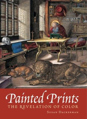 Painted Prints: The Revelation of Color in Northern Renaissance & Baroque Engravings, Etchings & Woodcuts 9780271022352