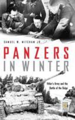 Panzers in Winter: Hitler's Army and the Battle of the Bulge 9780275971151
