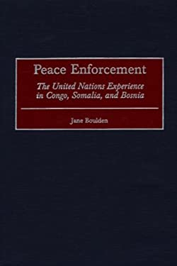 Peace Enforcement: The United Nations Experience in Congo, Somalia, and Bosnia 9780275969066