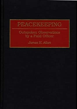 Peacekeeping: Outspoken Observations by a Field Officer 9780275953614