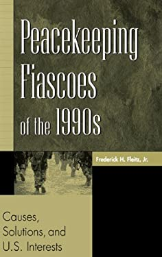 Peacekeeping Fiascoes of the 1990s: Causes, Solutions, and U.S. Interests 9780275973674