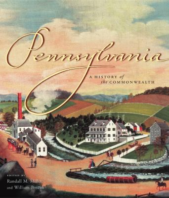 Pennsylvania: A History of the Commonwealth 9780271022147