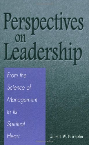 Perspectives on Leadership: From the Science of Management to Its Spiritual Heart 9780275971052