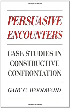 Persuasive Encounters: Case Studies in Constructive Confrontation 9780275930929