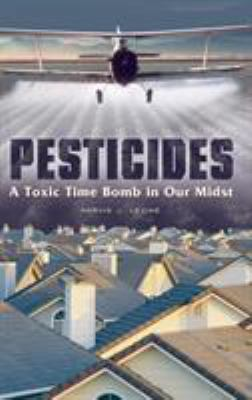 Pesticides: A Toxic Time Bomb in Our Midst 9780275991272