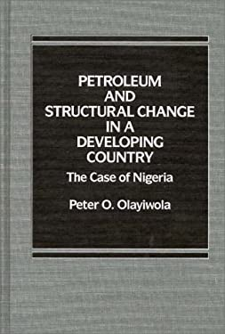 Petroleum and Structural Change in a Developing Country: The Case of Nigeria 9780275921156