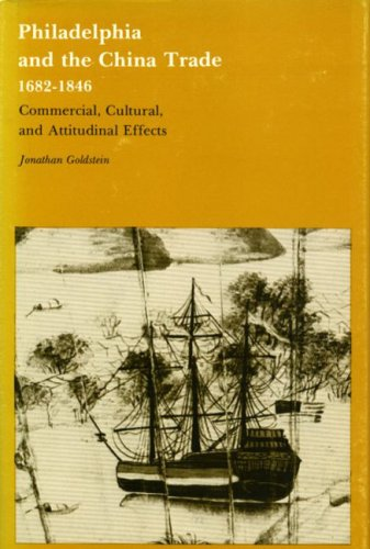 Philadelphia and the China Trade, 1682-1846: Commercial, Cultural, and Attitudinal Effects 9780271005126