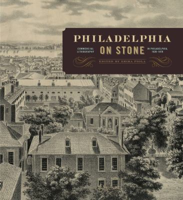 Philadelphia on Stone: Commercial Lithography in Philadelphia, 18281878 9780271052526