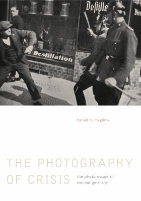 Photography of Crisis: The Photo Essays of Weimar Germany 9780271054223