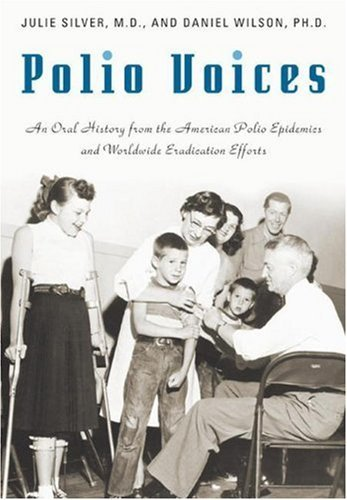 Polio Voices: An Oral History from the American Polio Epidemics and Worldwide Eradication Efforts 9780275994921