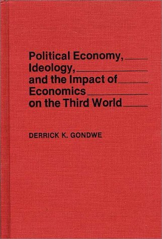 Political Economy, Ideology, and the Impact of Economics on the Third World 9780275940256