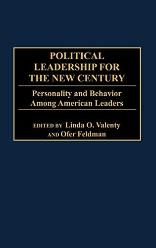 Political Leadership for the New Century: Personality and Behavior Among American Leaders 9780275970376
