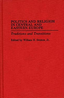 Politics and Religion in Central and Eastern Europe: Traditions and Transitions 9780275947538