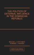 The Politics of External Influence in the Dominican Republic 9780275929923