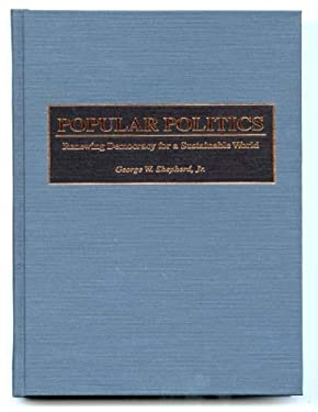 Popular Politics: Renewing Democracy for a Sustainable World 9780275960070